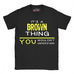 Brown t-shirt | Last Name shirt | Its a Brown Thing You wouldnt understand