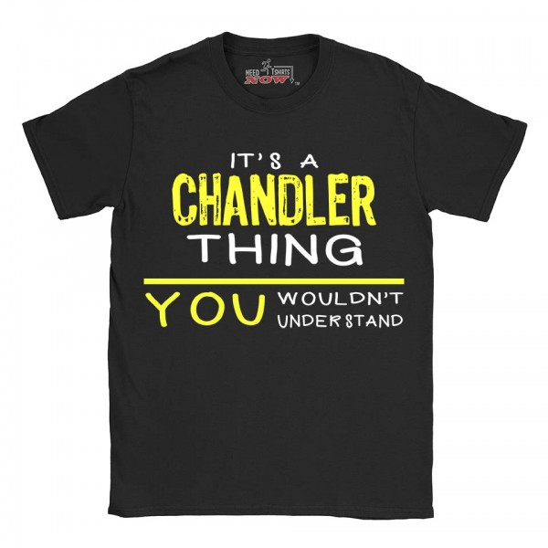 Chandler t-shirt | Last Name shirt | Its a Chandler Thing You wouldnt understand
