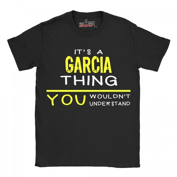 Garcia t-shirt | Last Name shirt | Its a Garcia Thing You wouldnt understand