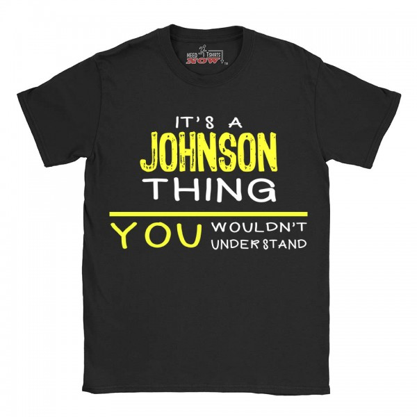 Johnson t-shirt | Last Name shirt | Its a Johnson Thing You wouldnt understand
