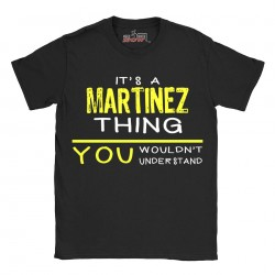 Martinez t-shirt | Last Name shirt | Its a Martinez Thing You wouldnt understand