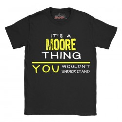 Moore t-shirt | Last Name shirt | Its a Moore Thing You wouldnt understand