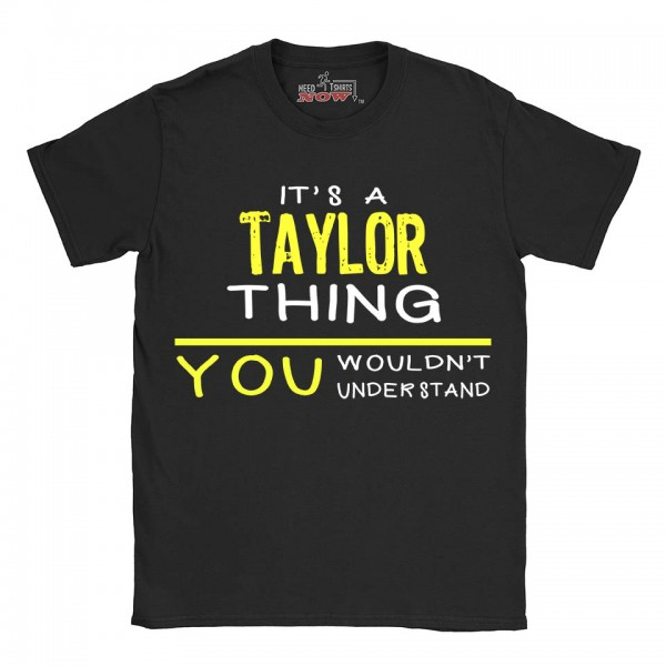 Taylor t-shirt | Last Name shirt | Its a Taylor Thing You wouldnt understand