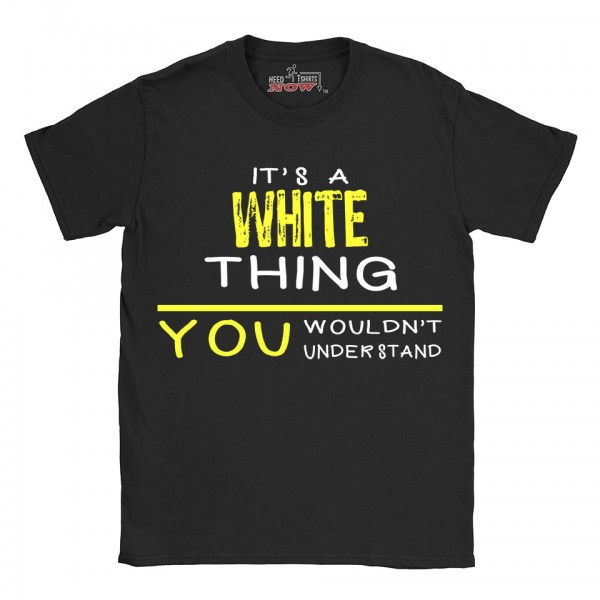 White t-shirt | Last Name shirt | Its a White Thing You wouldnt understand