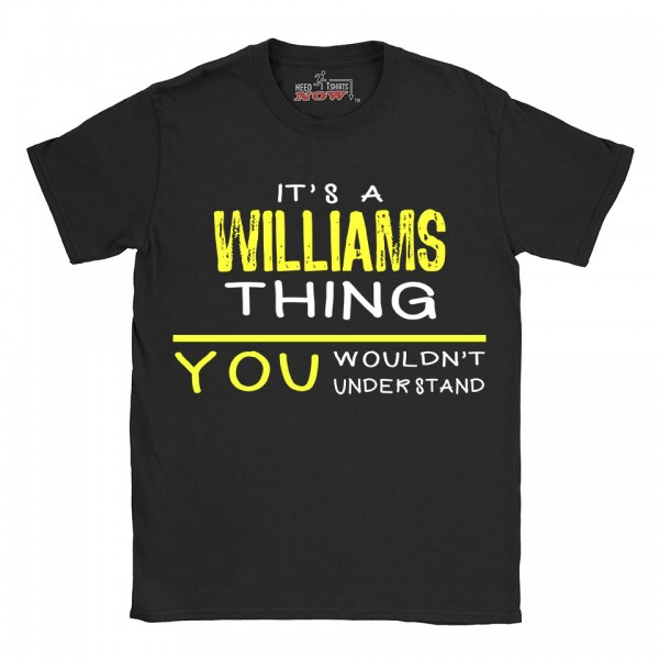 Williams t-shirt | Last Name shirt | Its a Williams Thing You wouldnt understand