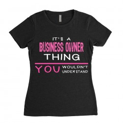 Business Owner T-shirt | Its a Business Owner Thing You wouldnt understand