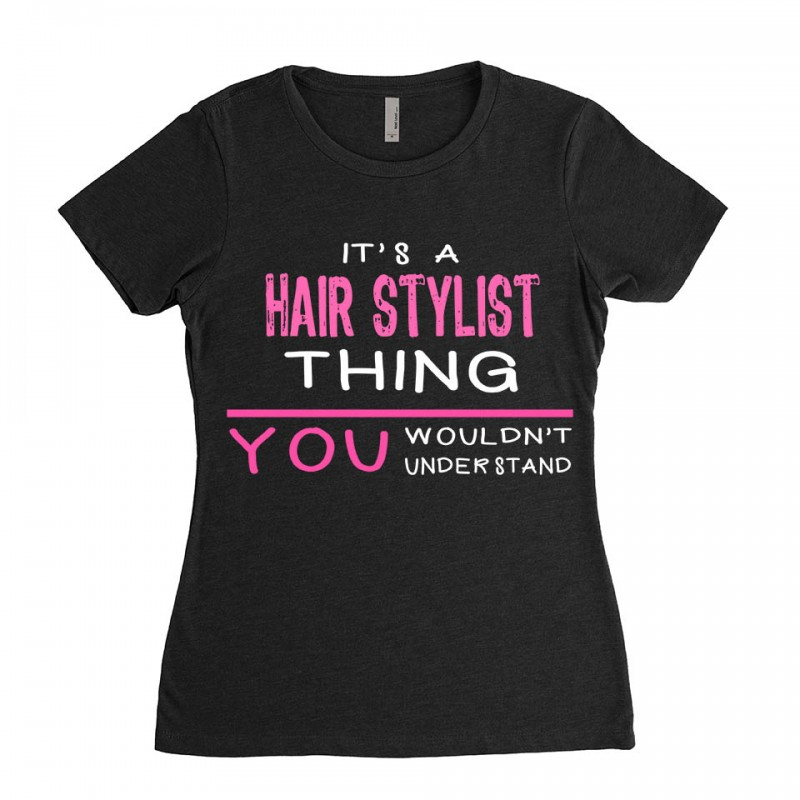 Hair Stylist T Shirt Its A Hair Stylist Thing You