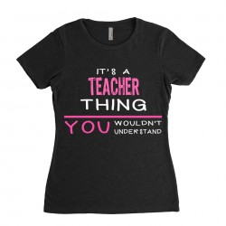 Teacher T-shirt | Its a Teacher Thing You wouldnt understand