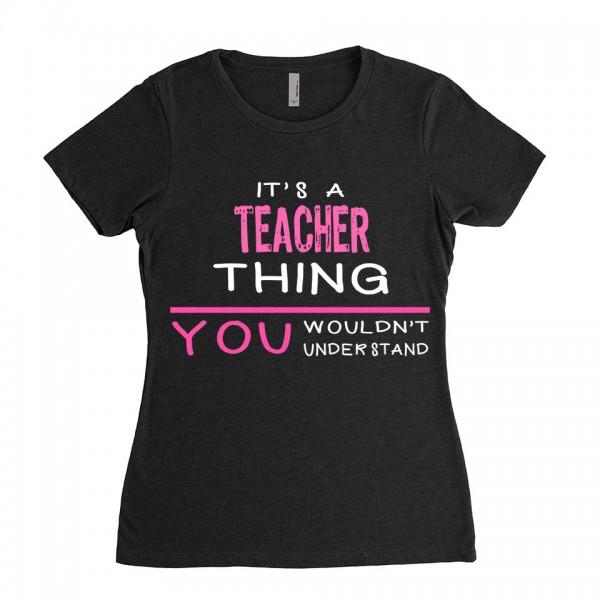Teacher T-shirt | Its a Teacher Thing You wouldnt understand