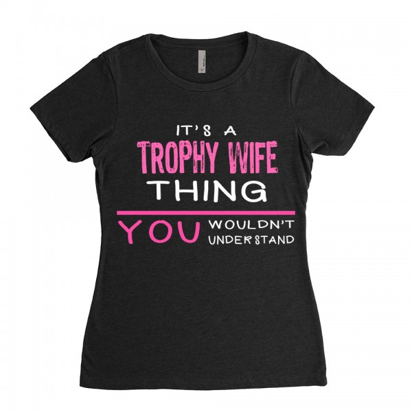 Trophy Wife T-shirt | Its a Trophy Wife Thing You wouldnt understand